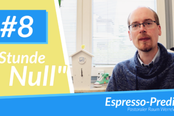 Espresso-Predigt #8 - Stunde Null